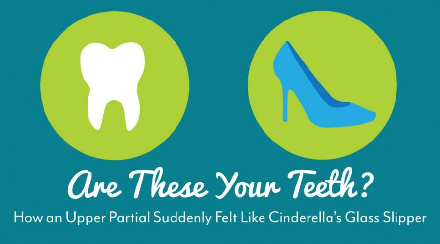 Are These Your Teeth? How an Upper Partial Suddenly Felt Like Cinderella's Glass Slipper