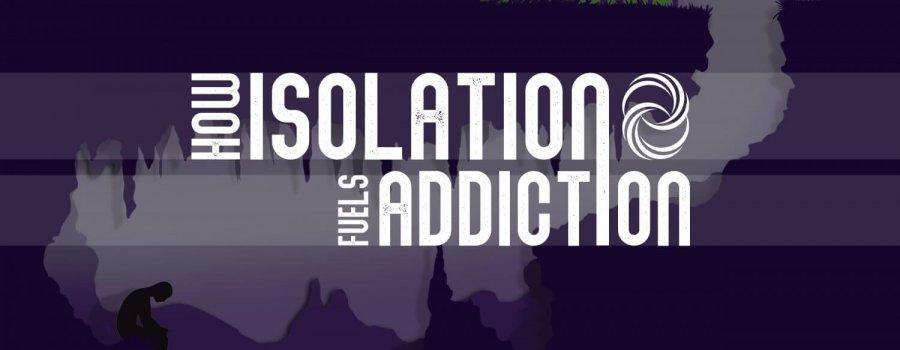 How Isolation Fuels Addiction